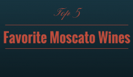 Top Five Favorite Moscato Wines
